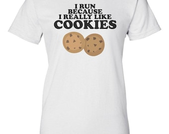 I Run Because I Really Like Cookies - Funny Exercise Shirt