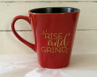 Rise and Grind Coffee Mug, Rise and Grind Coffee cup, Custom Coffee Mug