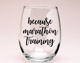 Because Marathon Training Wine Glass, Runner Gift