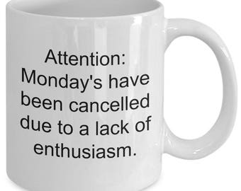 Funny coffee mug - funny co-worker gift - Monday's have been cancelled - sarcastic boss gift - funny birthday gift - funny mug for boss