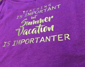 Teaching is Important, but Summer Vacation is Importanter Tee