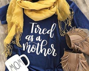 Tired as a mother tshirt. Mama tshirt. Mom tshirt. Mama bear. Gifts for her. Funny tshirt.