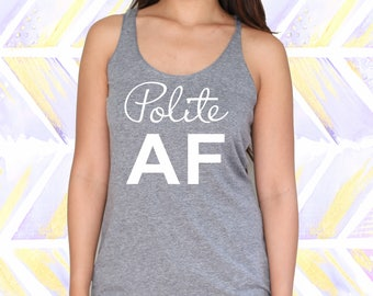 Polite A.F - Funny Tank Top for Women