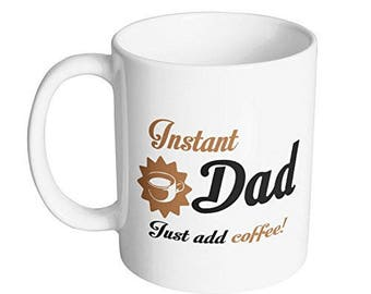 Instant Dad. Just Add Coffee Funny Coffee Mug / Best Gift for Dad / #1 Fathers Day Gift Present