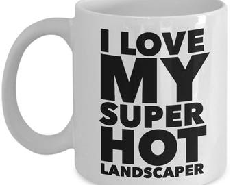 Cool Gift coffee mug - I love my super hot Landscaper - Unique gift mug for Landscaper