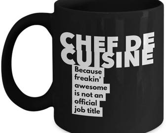Chef de Cuisine because freakin' awesome is not an official job title - Unique Gift Black Coffee Mug