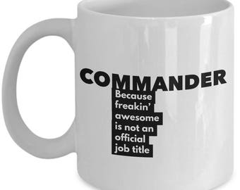 Commander because freakin' awesome is not an official job title - Unique Gift Coffee Mug