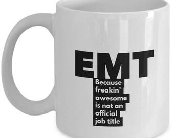 EMT because freakin' awesome is not an official job title - Unique Gift Coffee Mug
