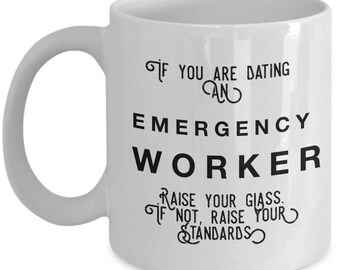 if you are dating an Emergency Worker raise your glass. if not, raise your standards - Cool Valentine's Gift