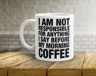 I Am Not Responsible For Anything I Say Before My Morning Coffee • Holiday Mug • Christmas Present • Coffee Mug • Tea Cup • 11oz and 15oz