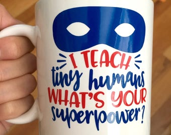 Mug for Teacher - Teacher Gift - I Teach Tiny Humans Whats Your Superpower - Christmas Gift for Teacher - Super Hero Mask - Coffee Mug