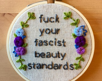"4"" Hand Embroidered Hoop ""fuck your fascist beauty standards"" // Feminist embroidery // Modern Embroidery // Gift"
