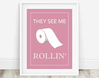 Funny Bathroom Print - They See Me Rollin, They See Me Rolling, Bathroom Wall Art, Mens Bathroom Decor, Bathroom Decor, Bathroom Prints