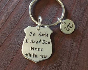 Be Safe I Need You Here With Me Keychain- Police Keychain- Wife or Husband of a Police Officer Keychain- Aluminum Keychain- Badge Keychain