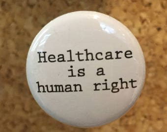 """Healthcare is a human right 1"""" pin/magnet"""