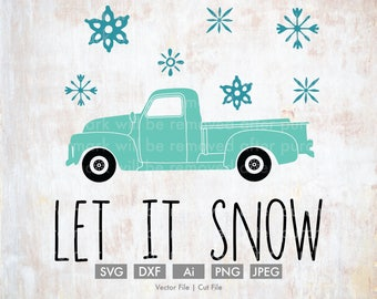 Let it Snow Old Truck - Cut File/Vector, Silhouette, Cricut, SVG, PNG, Clip Art, Download, Christmas, Holidays, Retro, Winter, Snowflake