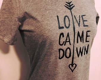 Love Came Down T Shirt