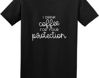 I drink coffee for your protection, coffee tshirt, coffee lover tshirt
