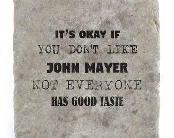 It's OK if you don't like John Mayer Marble Tile Coaster