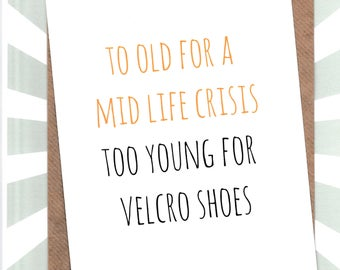Funny BIRTHDAY Card/  Mates / Jokes / Friends / Cheeky  / Humour / Banter / Age / Velcro Shoes  / Greetingcards  - Mid Life Crisis