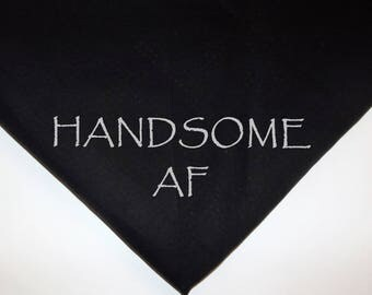 Dog Pet Bandana Handsome AF Over the collar or tie on xsmall small medium large xlarge black white or Any Color fabric or writing!