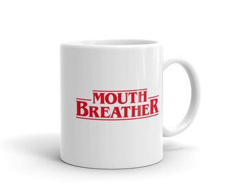 Mouth Breather - Mug - Funny, Quote, Mouthbreather, Stranger Things, Eleven, 011, Hawkins, Font