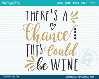 There's A Chance This Could Be Wine, svg gold, instant download design, eps, png, pdf, svg file, dxf Silhouette, Commercial Use Cut Files