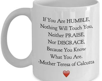 """Saint Quote Mug - Mother Teresa of Calcutta - """"If You Are HUMBLE, Nothing Will Touch You..."""" Ceramic Coffee Cup"""