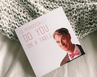 Bill Nye Valentineu0027s Day Card   Iu0027d Periodically Do You On A Table