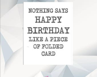 NOTHING Says HAPPY BIRTHDAY Like A Piece Of Folded Card, Funny Birthday Card, Funny Card, Birthday, Funny Card For Friend