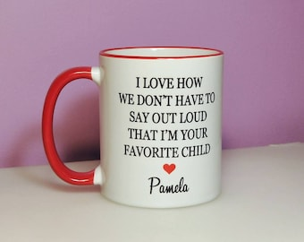 I love how we don't have to say out loud that I'm your favorite child   Dad gift   Mom gift   Aunt gift   Uncle Gift   Peronsalized mug