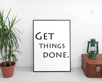 Get Things Done Print Motivational Print Inspire Your Friend Printable Wall Art Home Art Decor Get It Done Print Nice Office Printable Art