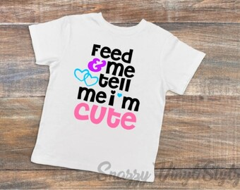 Funny Toddler Shirt-Feed Me and Tell Me I'm Cute Toddler Tshirt-Cute Little Girl Tee-Baby girl shirt-Baby girl bodysuit-Hipster kids clothes