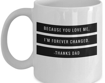 Because You Love Me, I'm forever Changed-3-Father's Day-Coffee Mugs