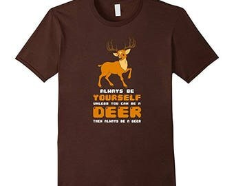Always Be Yourself Unless You Can Be A Deer T-Shirt
