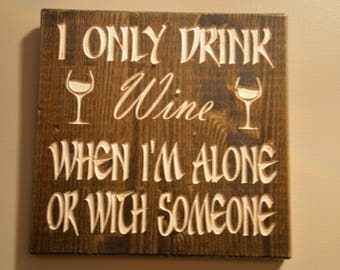 """Wood Sign, """"I Only Drink Wine When I am Alone or With Someone"""" , Home Decor, Wood Carved sign, Stained sign"""