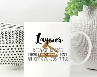 Lawyer Because Badass Miracle Worker Isn't An Official Title, Gift for Law School Graduate, Lawyer Coffee Mug