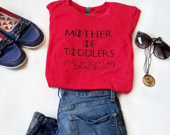 Mother of Toddlers T-shirt, Funny Game of Thrones Tee, Iron Thrones Shirt, Nerdy Gift, Geeky Shirt Gift, Funny Gift for Mom