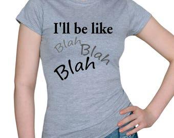 I'll be like Blah Blah Blah/gray t-shirt/womens t-shirts