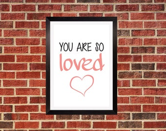You Are So Loved - A4 Print - Wall Art Nursery Decor - Typography Mothers Gift