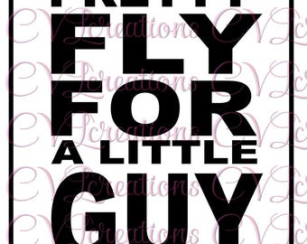 Pretty Fly for a Little Guy Digital File SVG PNG DXF