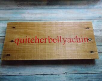 Qiutcherbellychin sign/ Rustic wood decor/ Funny wood decor/ Funny wall art