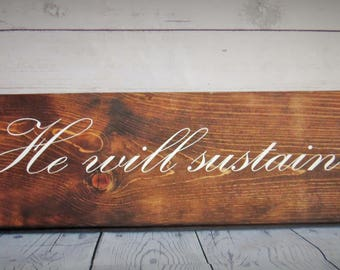 He Will Sustain You- Elijah 46:4 Wall Art - Christian Decor- Wood Sign- Bible Verse Wall Art - Christian Wall Art