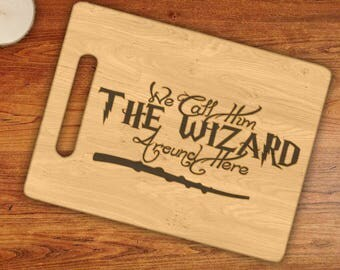 We Call Him THE WIZARD Around Here Harry Potter Inspired Engraved Cutting Board