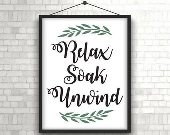 Relax Soak Unwind, Relax Soak Unwind Sign, Relax Soak Unwind Print, Soak Sign, Soak Print, Printable, SVG, Vector, Sticker, Vinyl, Cut File