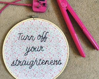 Turn Off Your Straighteners - Floral Embroidery Wall Art