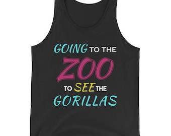 Going to the Zoo to See the Gorillas Tank Top
