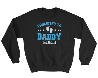 Promoted To Daddy Sweatshirt // New Dad Est. 2018 Sweater // Father Gift Sweatshirt // Feet Pregnancy Announcement Sweater