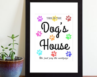 This Is The Dog's House We Just Pay The Mortgage, Printable Sign