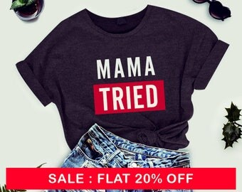 Mama Tried Shirt for Women - Women's Tee - Mother Shirts -Funny Shirts for Mothers - Cute Mom Tees - shirt for mom - cute tshirt - mom gift